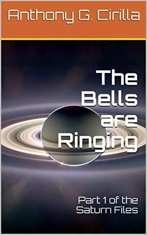 The Bells are Ringing, Part 1 of the Saturn Files by Anthony G. Cirilla